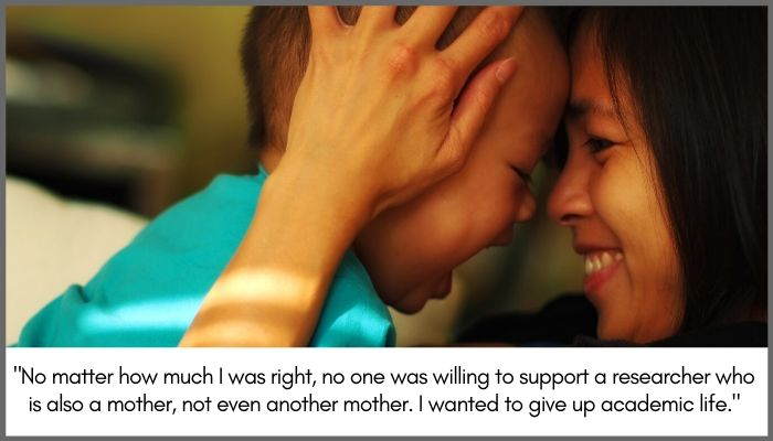 No matter how much I was right, no one was willing to support a researcher who is also a mother